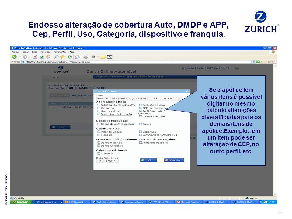 © Zurich Insurance Company 20 Endosso alteração de cobertura Auto, DMDP e APP, Cep, Perfil, Uso, Categoria, dispositivo e franquia. Se a apólice tem v
