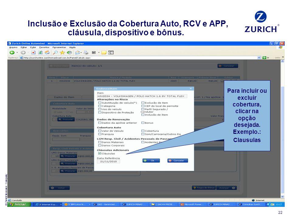 © Zurich Insurance Company 22 Inclusão e Exclusão da Cobertura Auto, RCV e APP, cláusula, dispositivo e bônus. Para incluir ou excluir cobertura, clic
