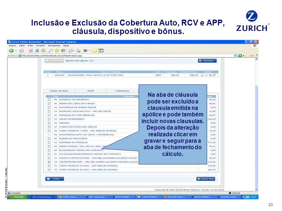 © Zurich Insurance Company 23 Inclusão e Exclusão da Cobertura Auto, RCV e APP, cláusula, dispositivo e bônus. Na aba de cláusula pode ser excluído a