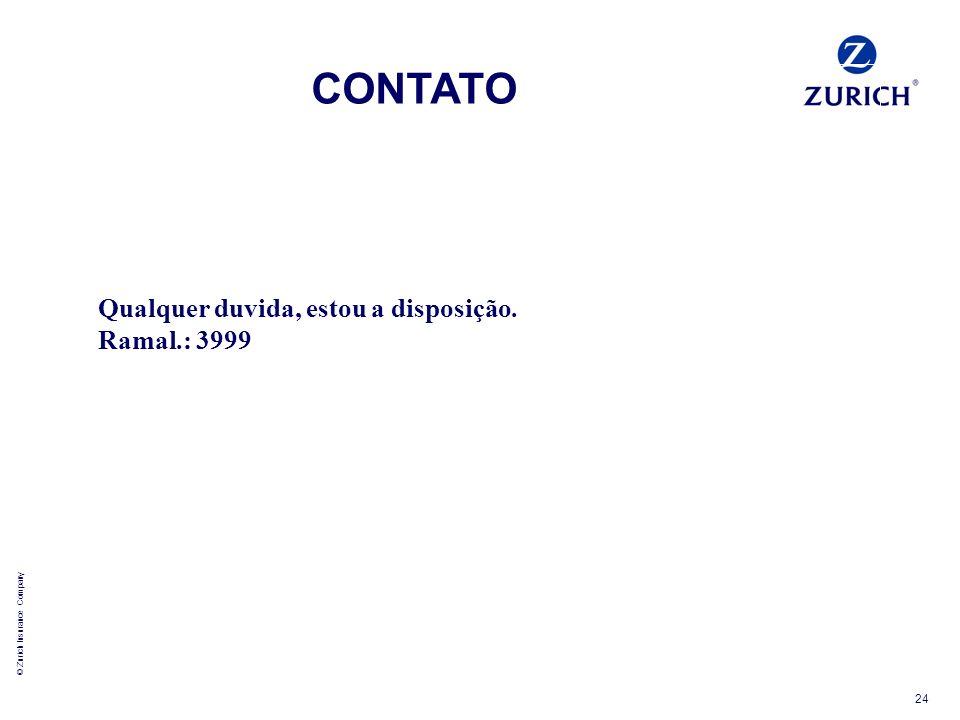 © Zurich Insurance Company 24 Qualquer duvida, estou a disposição. Ramal.: 3999 CONTATO