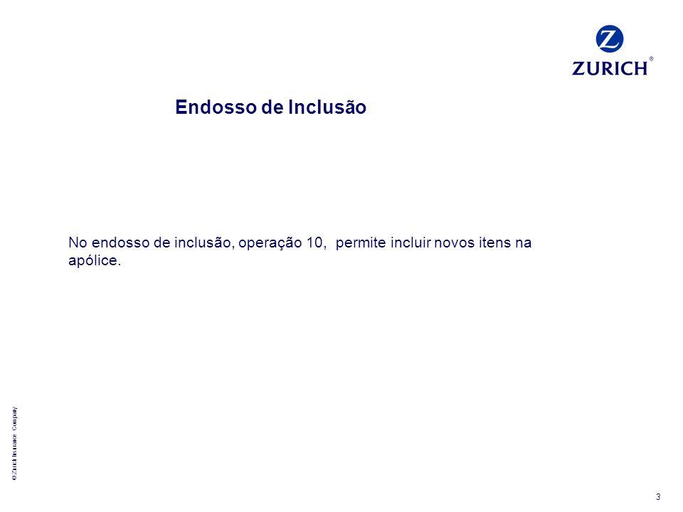 © Zurich Insurance Company 3 Endosso de Inclusão No endosso de inclusão, operação 10, permite incluir novos itens na apólice.