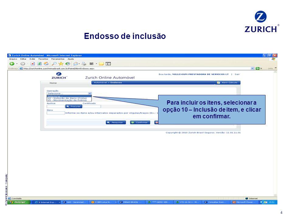 © Zurich Insurance Company 4 Endosso de inclusão Para incluir os itens, selecionar a opção 10 – Inclusão de item, e clicar em confirmar.