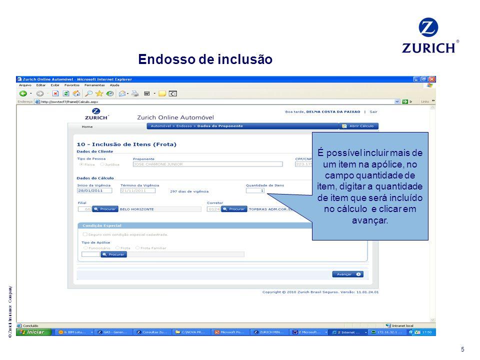 © Zurich Insurance Company 5 Endosso de inclusão É possível incluir mais de um item na apólice, no campo quantidade de item, digitar a quantidade de i