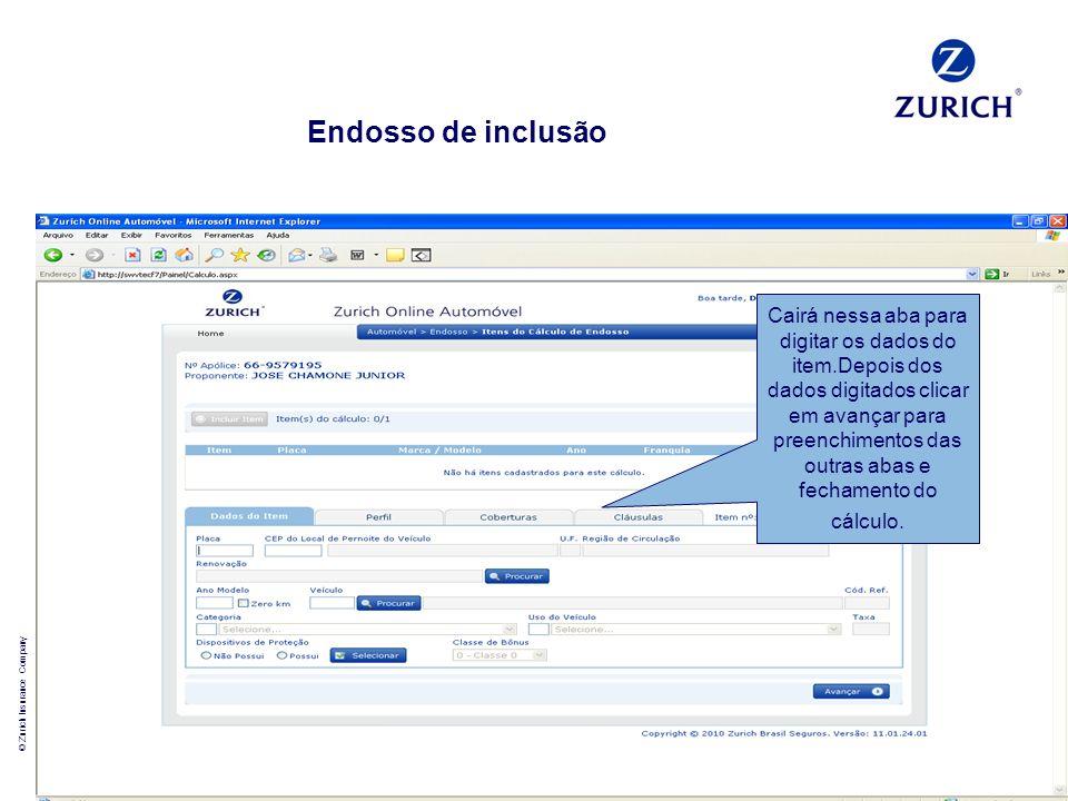 © Zurich Insurance Company 6 Endosso de inclusão Cairá nessa aba para digitar os dados do item.Depois dos dados digitados clicar em avançar para preen