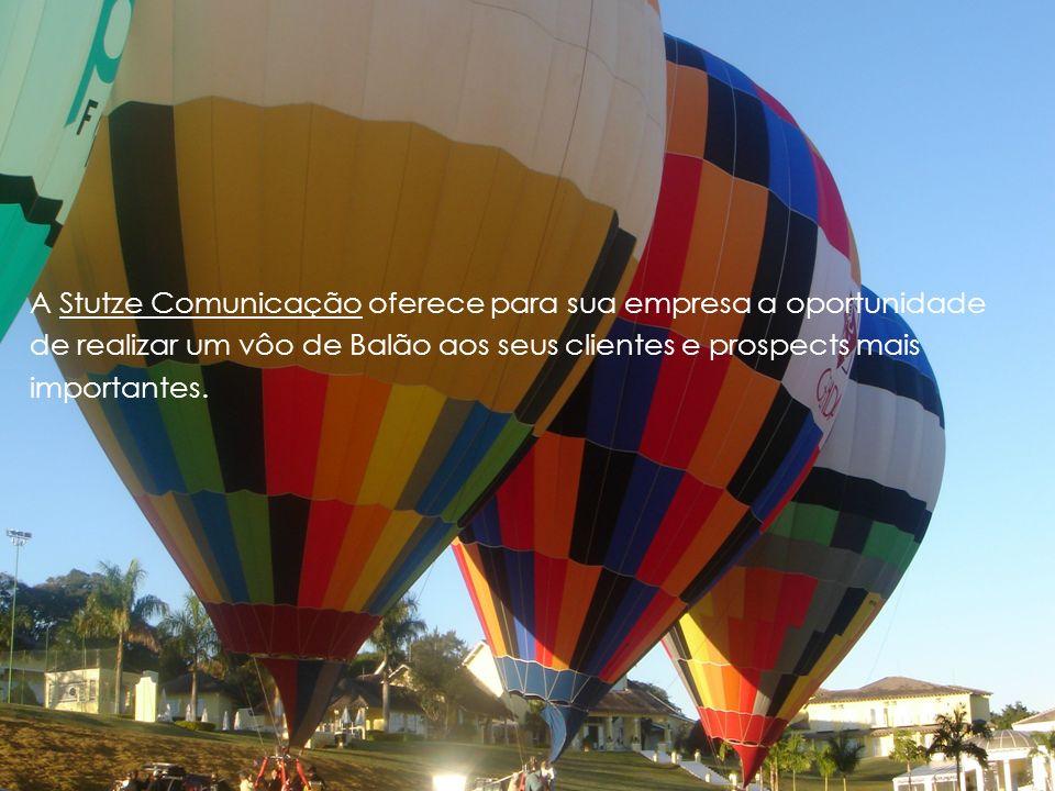 A Stutze Comunicação oferece para sua empresa a oportunidade de realizar um vôo de Balão aos seus clientes e prospects mais importantes.