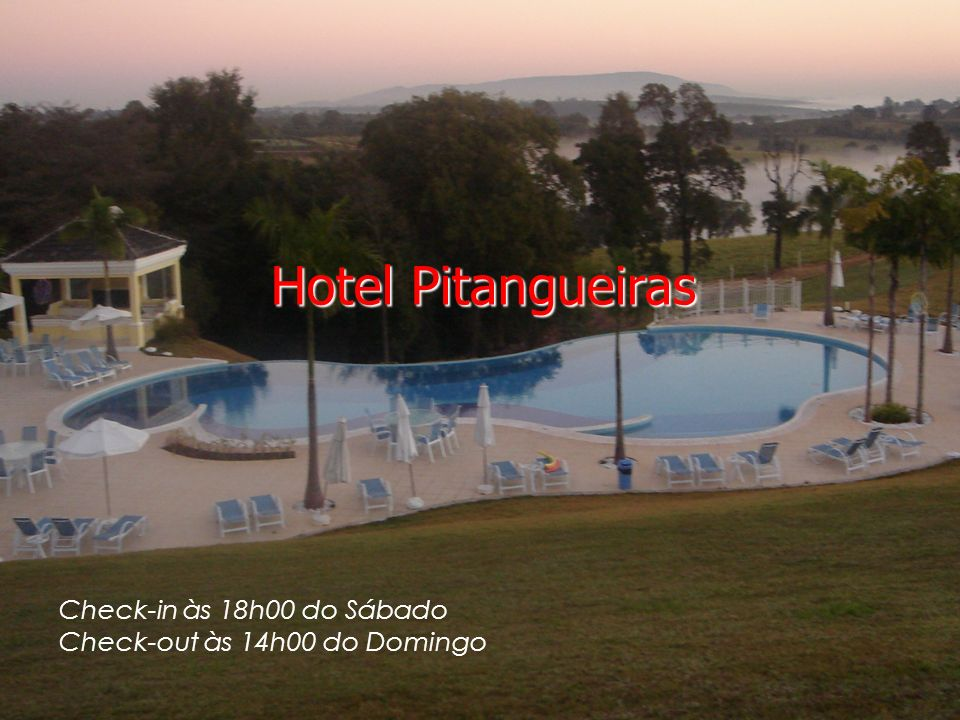 Check-in às 18h00 do Sábado Check-out às 14h00 do Domingo Hotel Pitangueiras