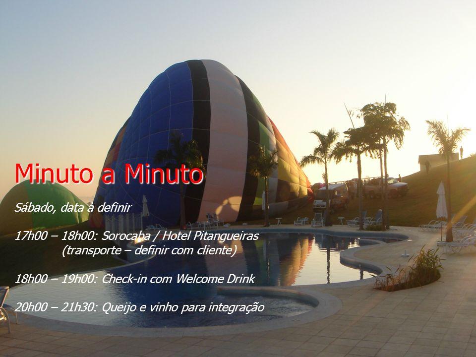 Minuto a Minuto Sábado, data à definir 17h00 – 18h00: Sorocaba / Hotel Pitangueiras (transporte – definir com cliente) 18h00 – 19h00: Check-in com Welcome Drink 20h00 – 21h30: Queijo e vinho para integração