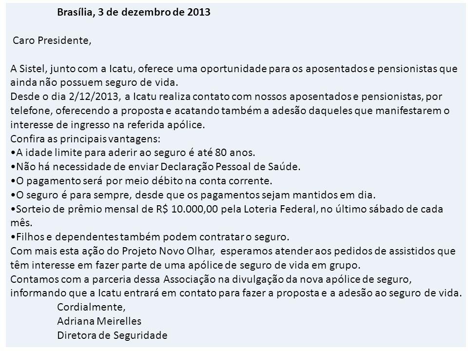Brasília, 3 de dezembro de 2013 Caro Presidente, A Sistel, junto com a Icatu, oferece uma oportunidade para os aposentados e pensionistas que ainda não possuem seguro de vida.