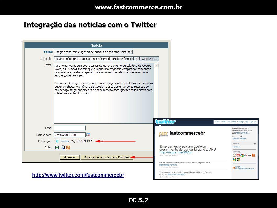 Integração das notícias com o Twitter www.fastcommerce.com.br FC 5.2 http://www.twitter.com/fastcommercebr