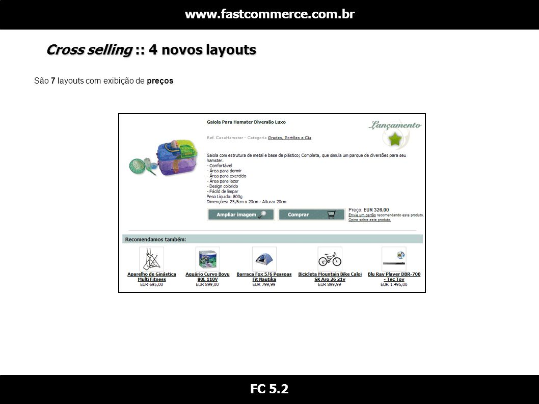 Cross selling :: 4 novos layouts www.fastcommerce.com.br FC 5.2 São 7 layouts com exibição de preços
