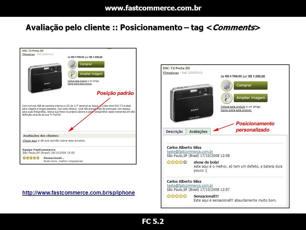 Avaliação pelo cliente :: Posicionamento – tag Avaliação pelo cliente :: Posicionamento – tag www.fastcommerce.com.br FC 5.2 http://www.fastcommerce.com.br/sp/iphone
