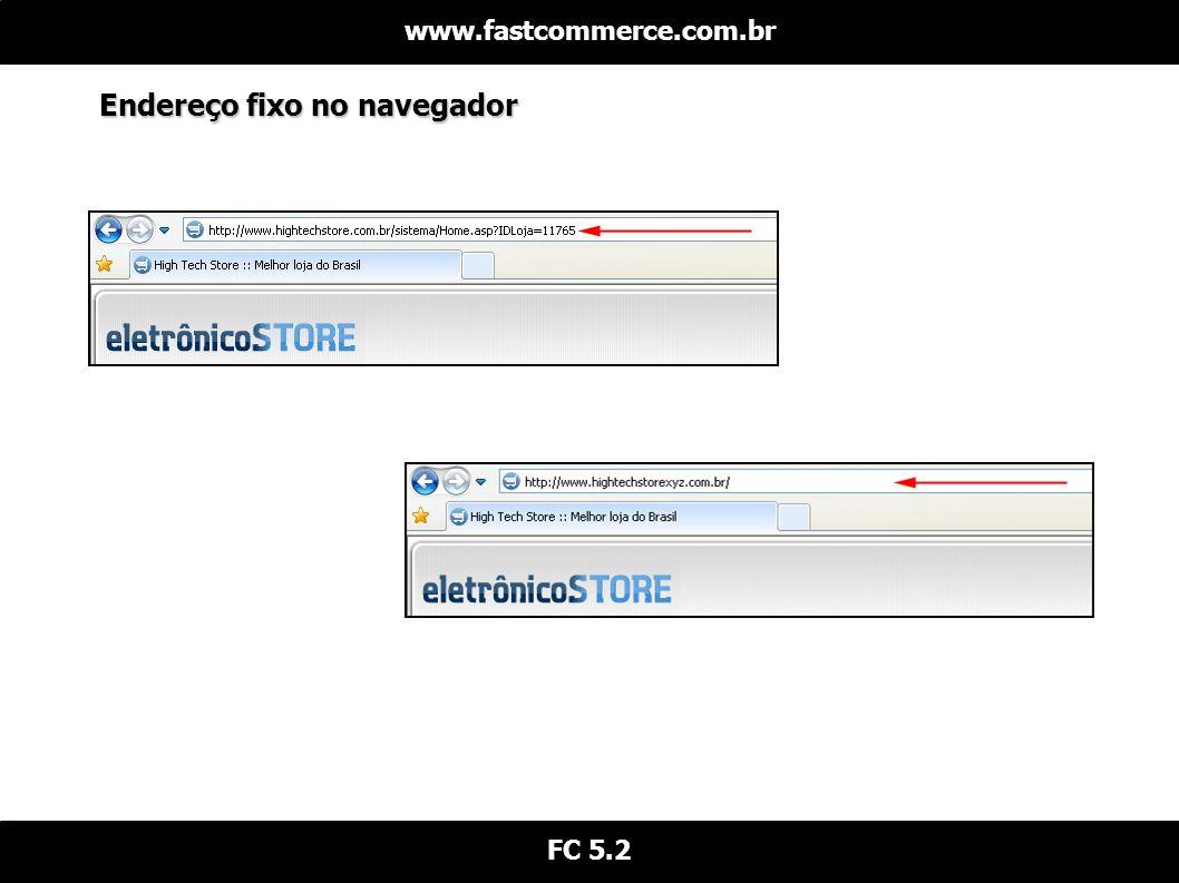 Endereço fixo no navegador www.fastcommerce.com.br FC 5.2