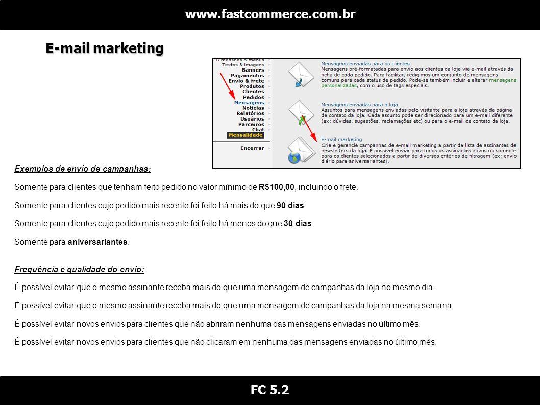 E-mail marketing www.fastcommerce.com.br FC 5.2 Exemplos de envio de campanhas: Somente para clientes que tenham feito pedido no valor mínimo de R$100,00, incluindo o frete.