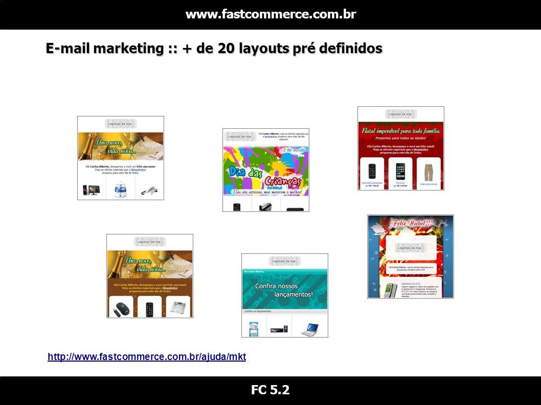 E-mail marketing :: + de 20 layouts pré definidos www.fastcommerce.com.br FC 5.2 http://www.fastcommerce.com.br/ajuda/mkt
