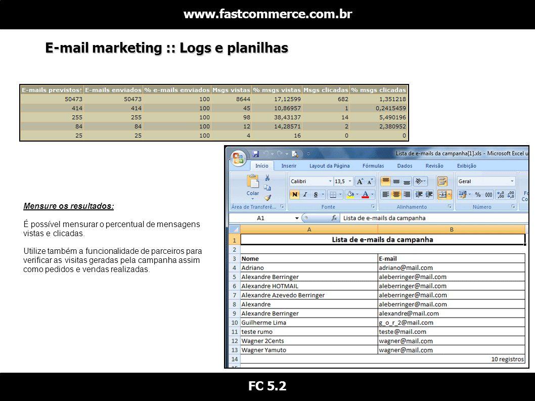 E-mail marketing :: Logs e planilhas www.fastcommerce.com.br FC 5.2 Mensure os resultados: É possível mensurar o percentual de mensagens vistas e clicadas.