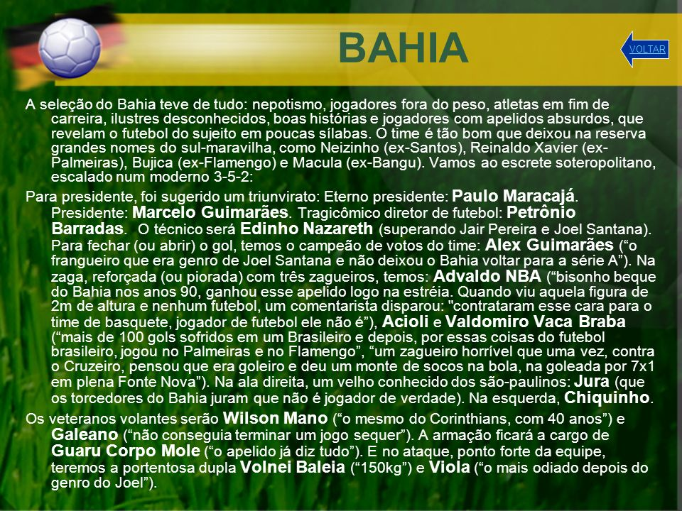 BAHIA A seleção do Bahia teve de tudo: nepotismo, jogadores fora do peso, atletas em fim de carreira, ilustres desconhecidos, boas histórias e jogador