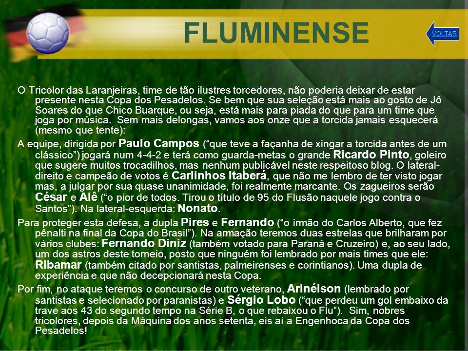 FLUMINENSE O Tricolor das Laranjeiras, time de tão ilustres torcedores, não poderia deixar de estar presente nesta Copa dos Pesadelos. Se bem que sua