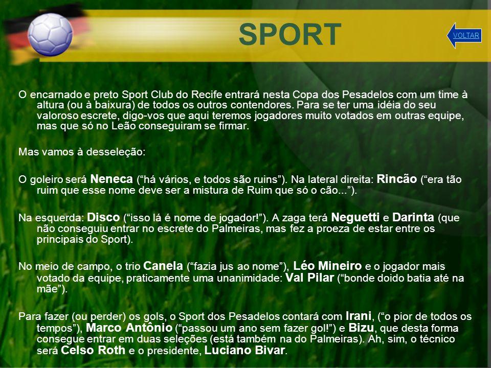 SPORT O encarnado e preto Sport Club do Recife entrará nesta Copa dos Pesadelos com um time à altura (ou à baixura) de todos os outros contendores. Pa