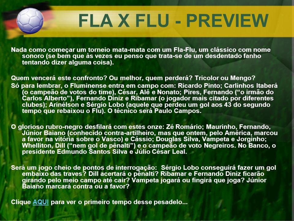 FLA X FLU - PREVIEW Nada como começar um torneio mata-mata com um Fla-Flu, um clássico com nome sonoro (se bem que às vezes eu penso que trata-se de u