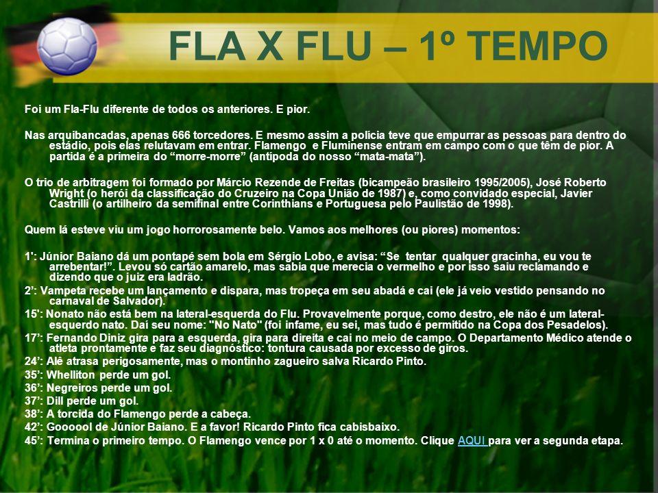 FLA X FLU – 1º TEMPO Foi um Fla-Flu diferente de todos os anteriores. E pior. Nas arquibancadas, apenas 666 torcedores. E mesmo assim a polícia teve q
