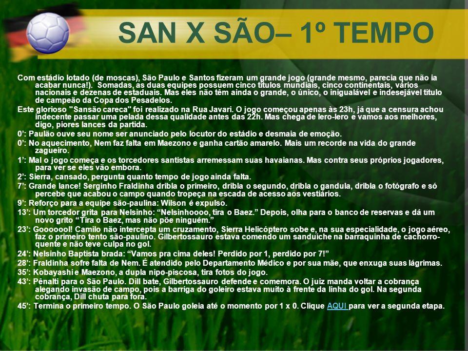 SAN X SÃO– 1º TEMPO Com estádio lotado (de moscas), São Paulo e Santos fizeram um grande jogo (grande mesmo, parecia que não ia acabar nunca!). Somada