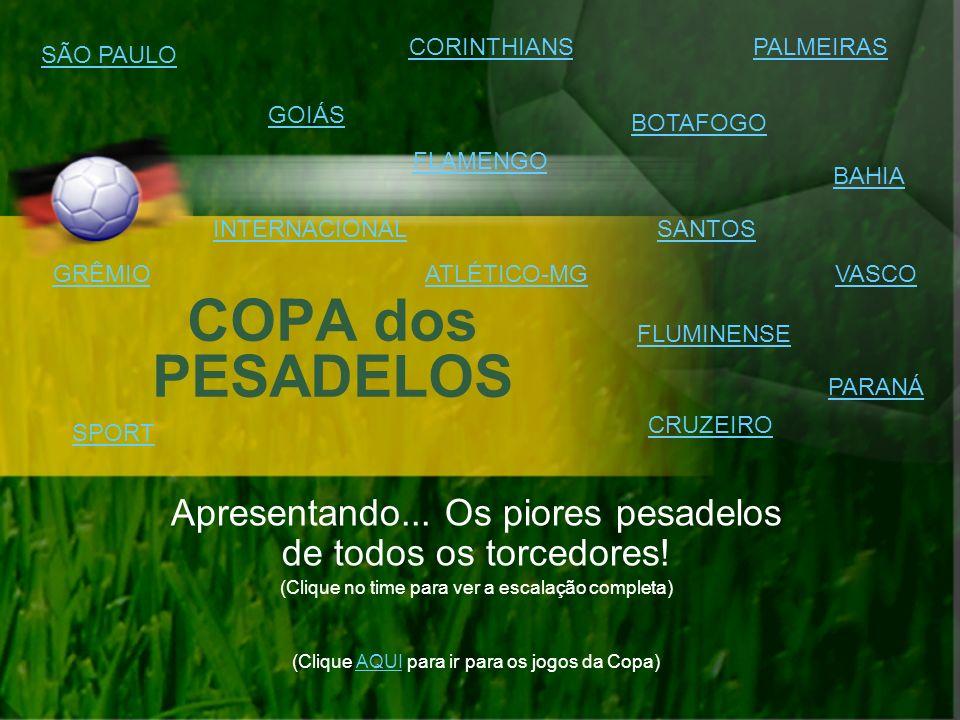 SÃO PAULO E vamos à seleção dos pesadelos tricolores.