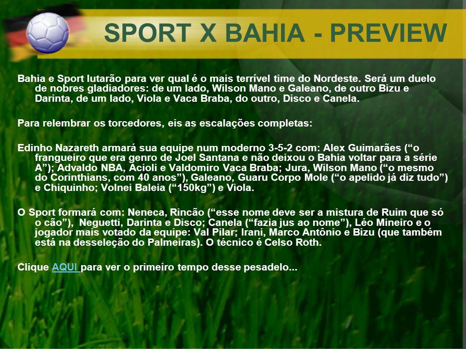 SPORT X BAHIA - PREVIEW Bahia e Sport lutarão para ver qual é o mais terrível time do Nordeste. Será um duelo de nobres gladiadores: de um lado, Wilso