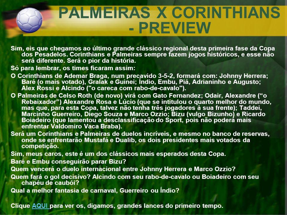 PALMEIRAS X CORINTHIANS - PREVIEW Sim, eis que chegamos ao último grande clássico regional desta primeira fase da Copa dos Pesadelos. Corinthians e Pa