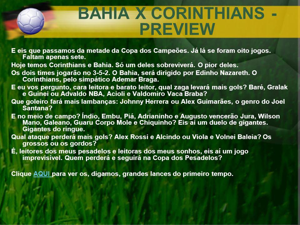 BAHIA X CORINTHIANS - PREVIEW E eis que passamos da metade da Copa dos Campeões. Já lá se foram oito jogos. Faltam apenas sete. Hoje temos Corinthians
