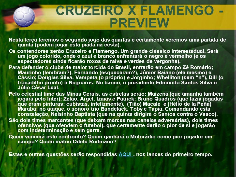 CRUZEIRO X FLAMENGO - PREVIEW Nesta terça teremos o segundo jogo das quartas e certamente veremos uma partida de quinta (podem jogar esta piada na ces