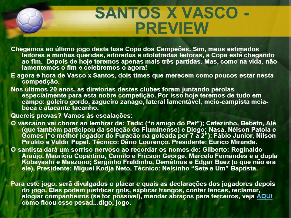 SANTOS X VASCO - PREVIEW Chegamos ao último jogo desta fase Copa dos Campeões. Sim, meus estimados leitores e minhas queridas, adoradas e idolatradas