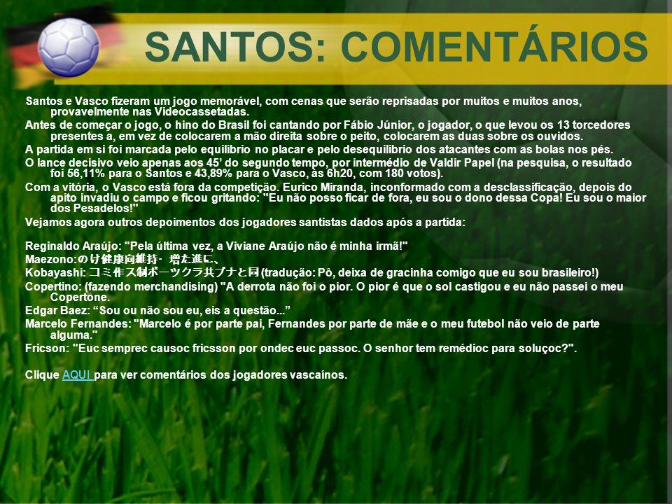 SANTOS: COMENTÁRIOS Santos e Vasco fizeram um jogo memorável, com cenas que serão reprisadas por muitos e muitos anos, provavelmente nas Videocassetad