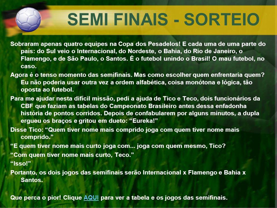 SEMI FINAIS - SORTEIO Sobraram apenas quatro equipes na Copa dos Pesadelos! E cada uma de uma parte do país: do Sul veio o Internacional, do Nordeste,
