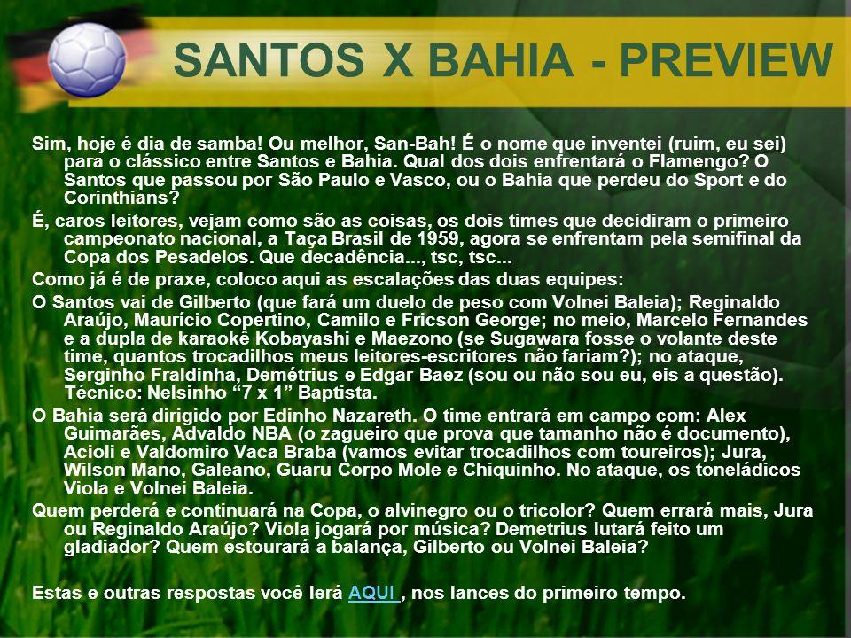 SANTOS X BAHIA - PREVIEW Sim, hoje é dia de samba! Ou melhor, San-Bah! É o nome que inventei (ruim, eu sei) para o clássico entre Santos e Bahia. Qual
