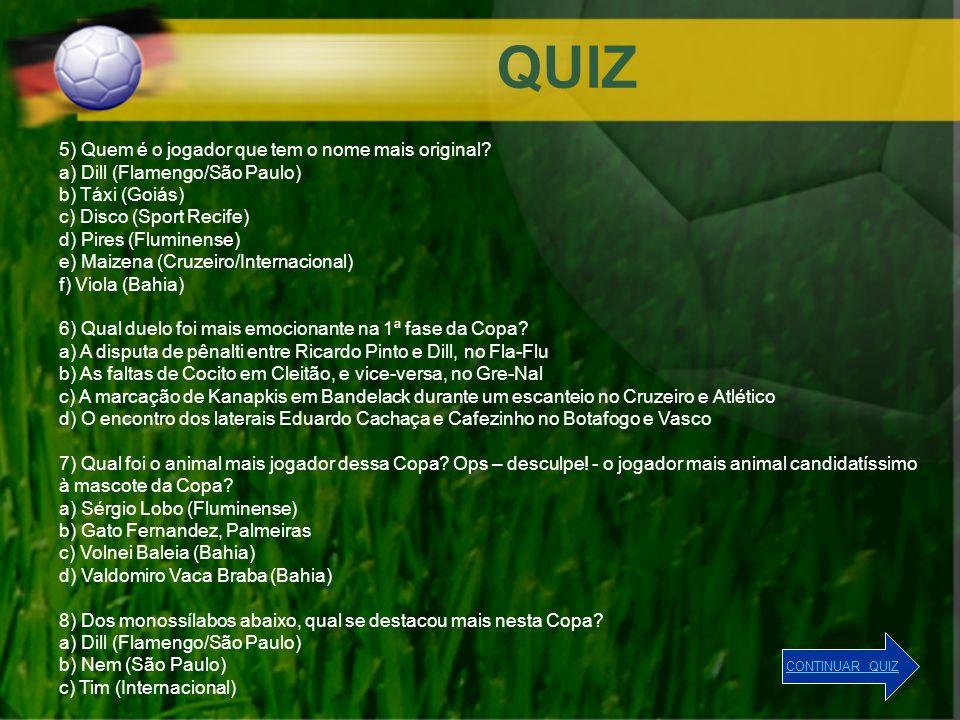 QUIZ 5) Quem é o jogador que tem o nome mais original? a) Dill (Flamengo/São Paulo) b) Táxi (Goiás) c) Disco (Sport Recife) d) Pires (Fluminense) e) M