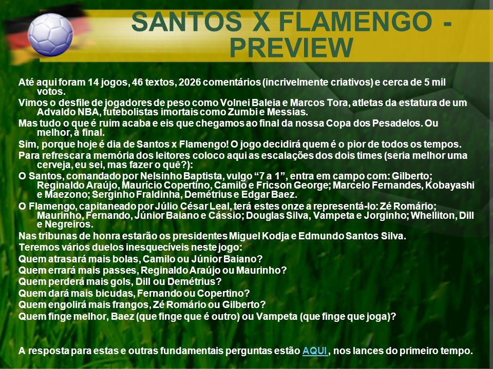 SANTOS X FLAMENGO - PREVIEW Até aqui foram 14 jogos, 46 textos, 2026 comentários (incrivelmente criativos) e cerca de 5 mil votos. Vimos o desfile de