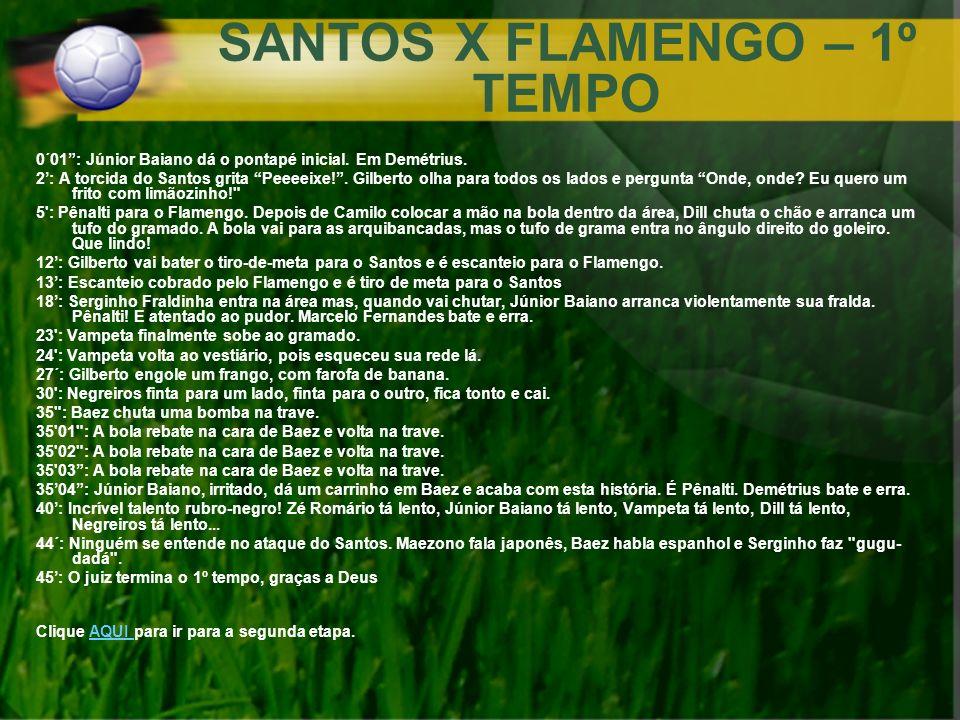SANTOS X FLAMENGO – 1º TEMPO 0´01: Júnior Baiano dá o pontapé inicial. Em Demétrius. 2: A torcida do Santos grita Peeeeixe!. Gilberto olha para todos