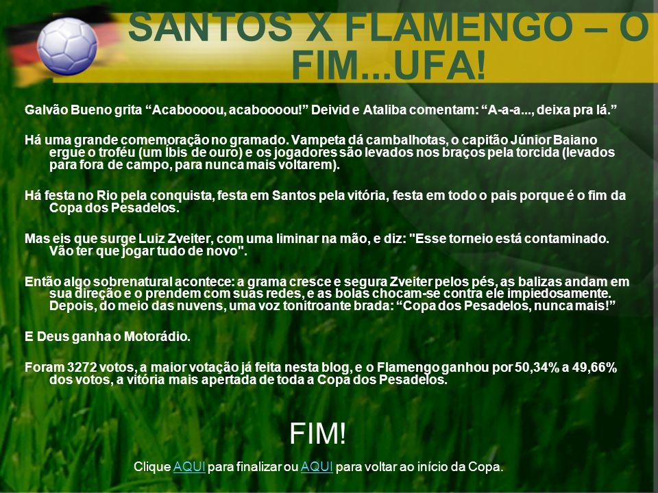 SANTOS X FLAMENGO – O FIM...UFA! Galvão Bueno grita Acaboooou, acaboooou! Deivid e Ataliba comentam: A-a-a..., deixa pra lá. Há uma grande comemoração