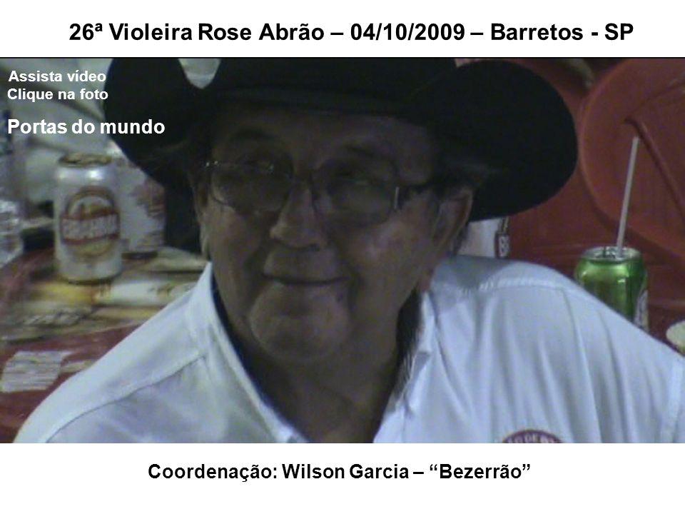 Coordenação: Wilson Garcia – Bezerrão 26ª Violeira Rose Abrão – 04/10/2009 – Barretos - SP Assista vídeo Clique na foto Portas do mundo