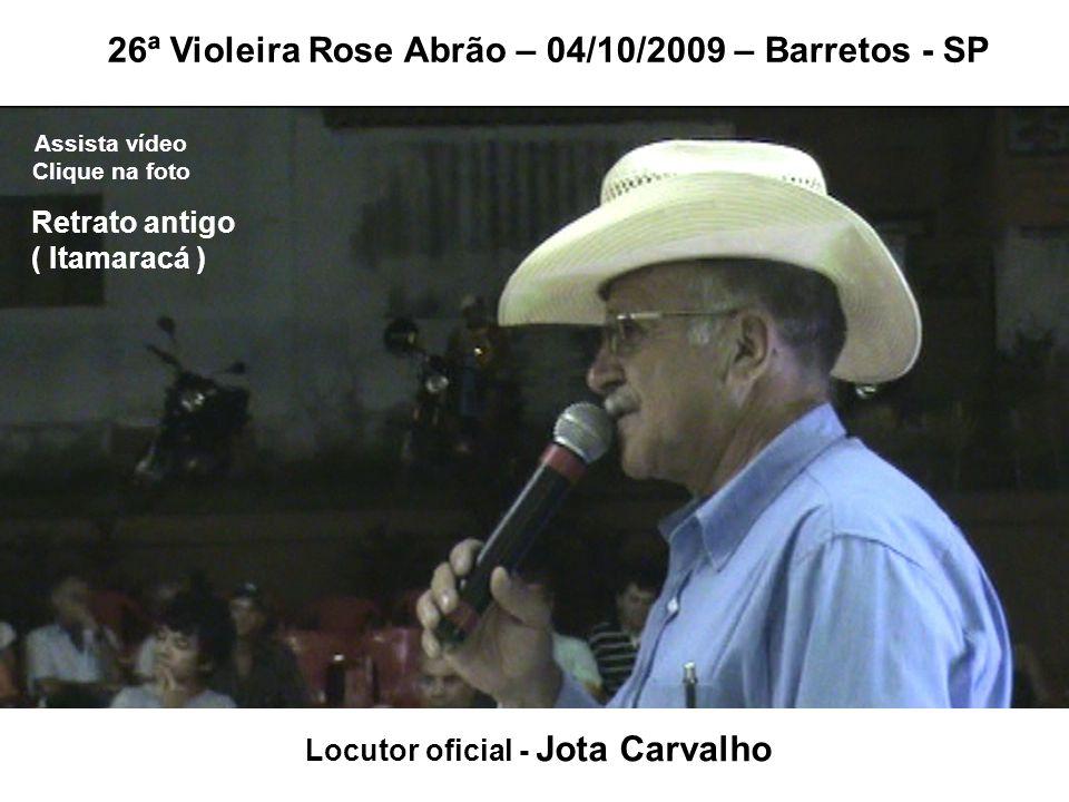 Locutor oficial - Jota Carvalho 26ª Violeira Rose Abrão – 04/10/2009 – Barretos - SP Assista vídeo Clique na foto Retrato antigo ( Itamaracá )