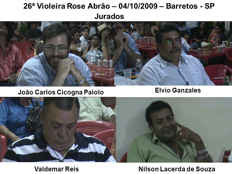 26ª Violeira Rose Abrão – 04/10/2009 – Barretos - SP Jurados João Carlos Cicogna Paiolo Elvio Ganzales Valdemar ReisNilson Lacerda de Souza