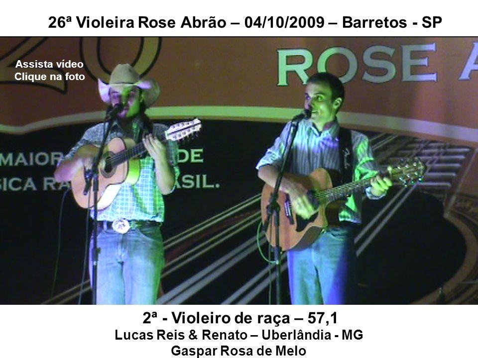 2ª - Violeiro de raça – 57,1 Lucas Reis & Renato – Uberlândia - MG Gaspar Rosa de Melo 26ª Violeira Rose Abrão – 04/10/2009 – Barretos - SP Assista ví