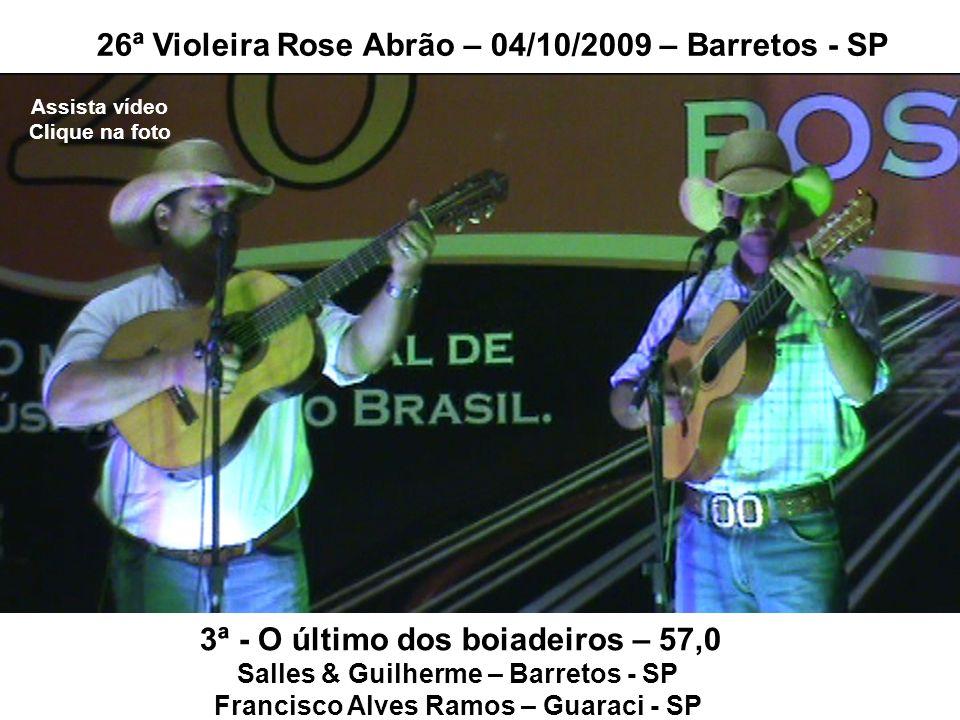 3ª - O último dos boiadeiros – 57,0 Salles & Guilherme – Barretos - SP Francisco Alves Ramos – Guaraci - SP 26ª Violeira Rose Abrão – 04/10/2009 – Bar
