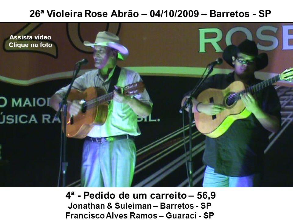 4ª - Pedido de um carreito – 56,9 Jonathan & Suleiman – Barretos - SP Francisco Alves Ramos – Guaraci - SP 26ª Violeira Rose Abrão – 04/10/2009 – Barr