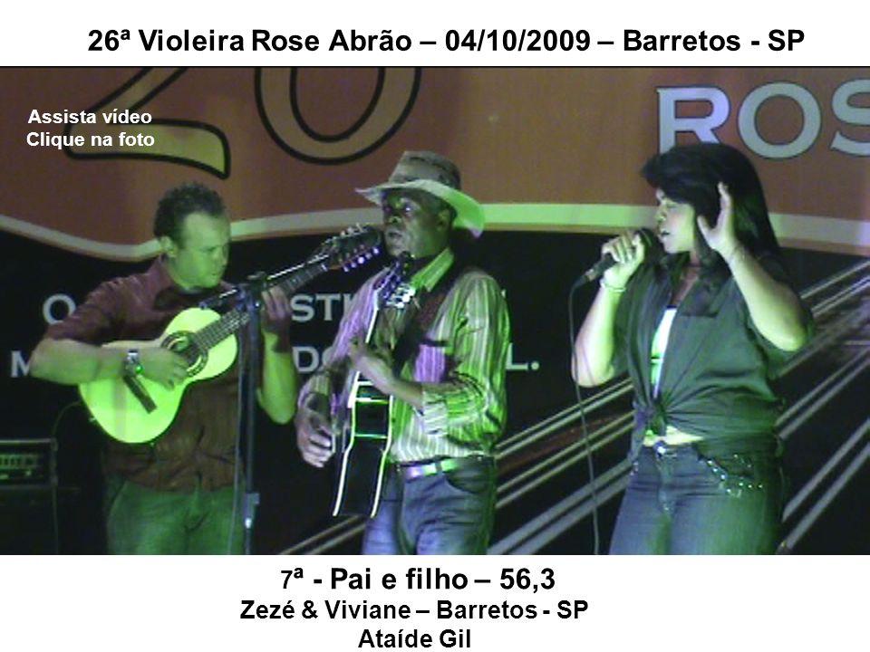 7 ª - Pai e filho – 56,3 Zezé & Viviane – Barretos - SP Ataíde Gil 26ª Violeira Rose Abrão – 04/10/2009 – Barretos - SP Assista vídeo Clique na foto