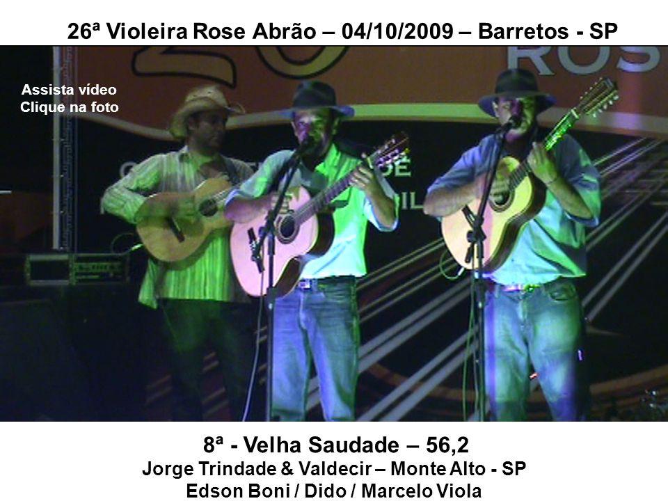 8ª - Velha Saudade – 56,2 Jorge Trindade & Valdecir – Monte Alto - SP Edson Boni / Dido / Marcelo Viola 26ª Violeira Rose Abrão – 04/10/2009 – Barreto