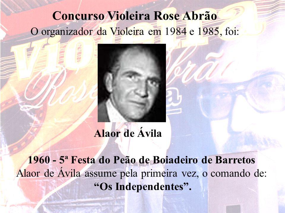 Salles e Guilherme Concurso Violeira Rose Abrão O organizador da Violeira em 1984 e 1985, foi: Alaor de Ávila 1960 - 5ª Festa do Peão de Boiadeiro de
