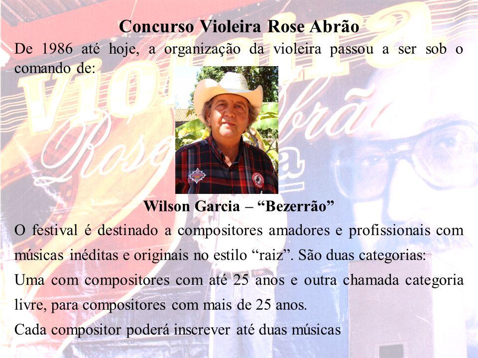 Salles e Guilherme Concurso Violeira Rose Abrão De 1986 até hoje, a organização da violeira passou a ser sob o comando de: Wilson Garcia – Bezerrão O