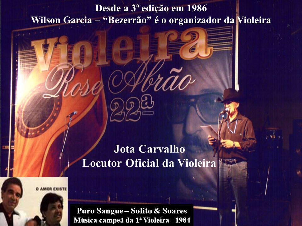 Salles e Guilherme Jota Carvalho Locutor Oficial da Violeira Desde a 3ª edição em 1986 Wilson Garcia – Bezerrão é o organizador da Violeira Puro Sangu