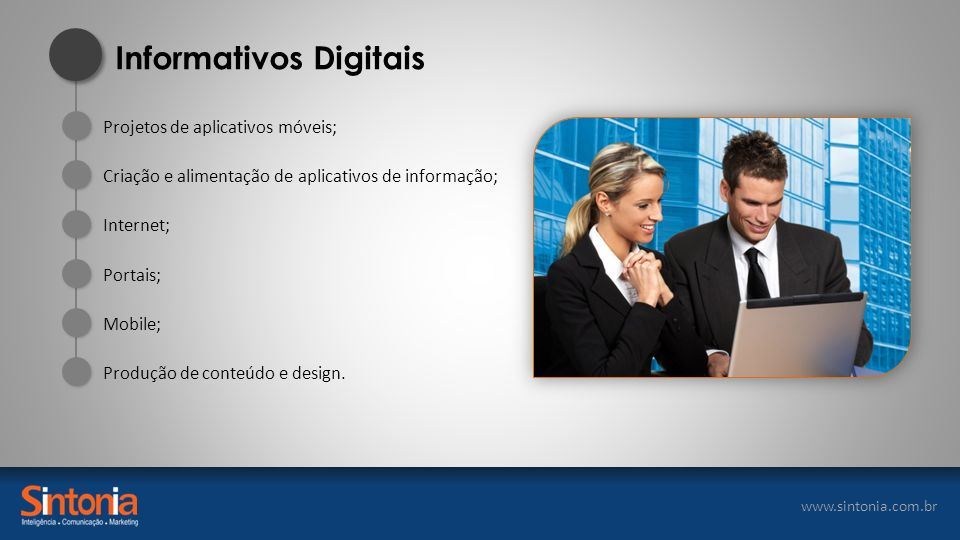 www.sintonia.com.br Criação e alimentação de aplicativos de informação; Internet; Produção de conteúdo e design. Informativos Digitais Projetos de apl